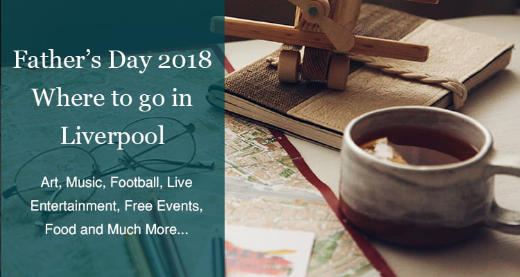 fathers day events Liverpool 2018