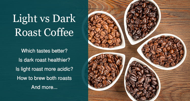 light vs dark roast coffee which is better