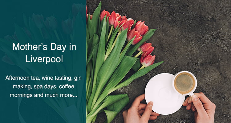 Mother's Day ideas Liverpool